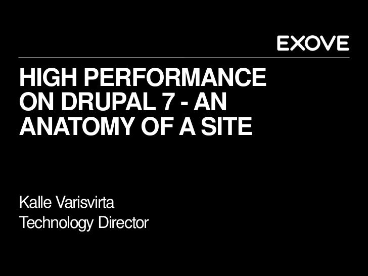 HIGH PERFORMANCEON DRUPAL 7 - ANANATOMY OF A SITEKalle VarisvirtaTechnology Director