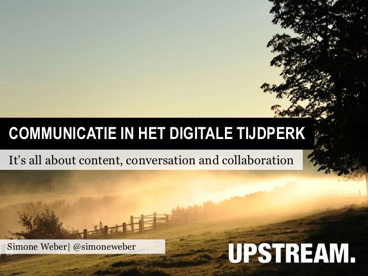 COMMUNICATIE IN HET DIGITALE TIJDPERKIt's all about content, conversation and collaborationSimone Weber| @simoneweber