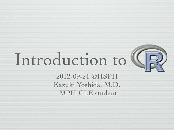 Introduction to      2012-09-21 @HSPH     Kazuki Yoshida, M.D.       MPH-CLE student