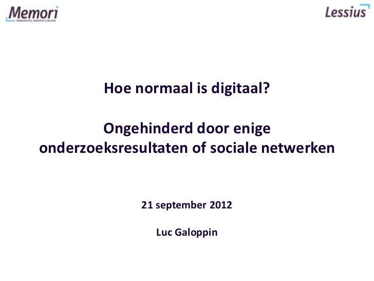 Hoe normaal is digitaal?        Ongehinderd door enigeonderzoeksresultaten of sociale netwerken              21 september ...