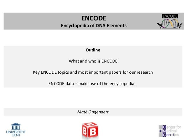 ENCODE             Encyclopedia of DNA Elements                          Outline                 What and who is ENCODEKey...