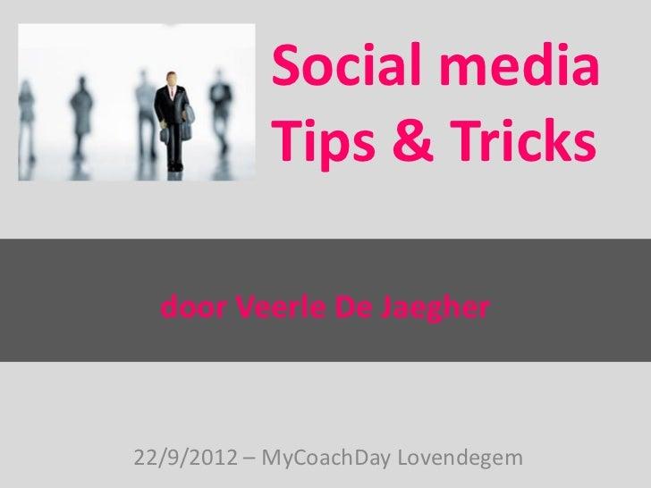 Social media           Tips & Tricks  door Veerle De Jaegher22/9/2012 – MyCoachDay Lovendegem