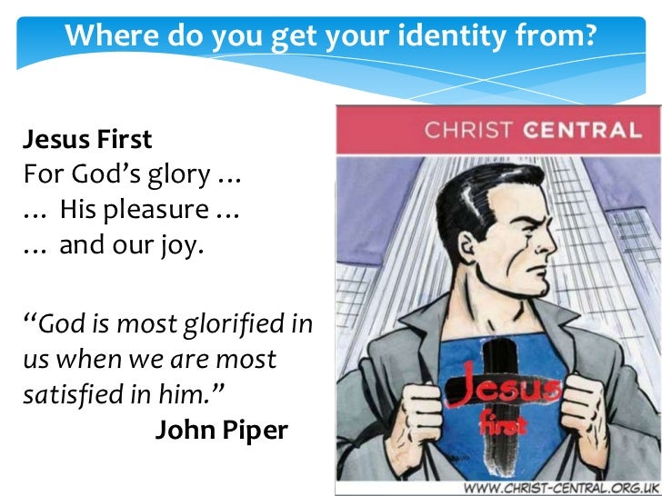 Where do you get your identity from?Jesus First                 Peter GlazebrookFor God's glory …… His pleasure …… and our...