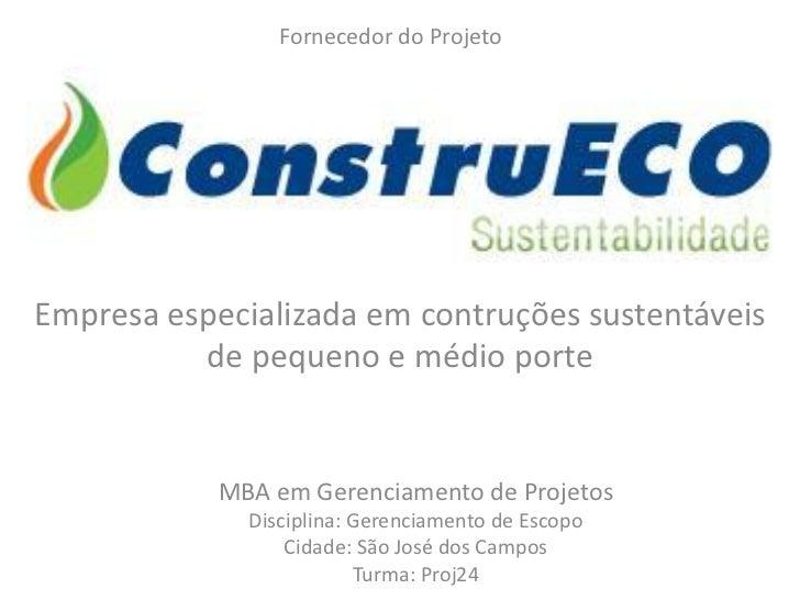 Fornecedor do ProjetoEmpresa especializada em contruções sustentáveis          de pequeno e médio porte            MBA em ...