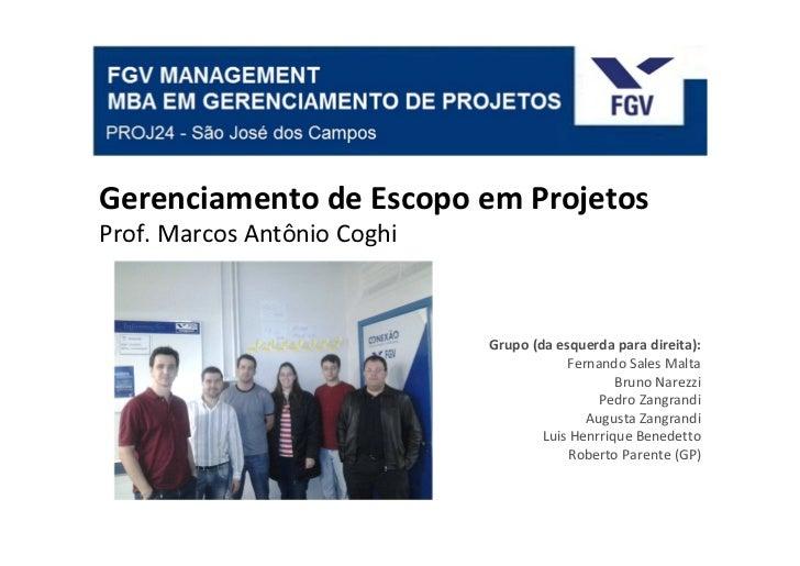 Gerenciamento de Escopo em ProjetosProf. Marcos Antônio Coghi                             Grupo (da esquerda para direita)...