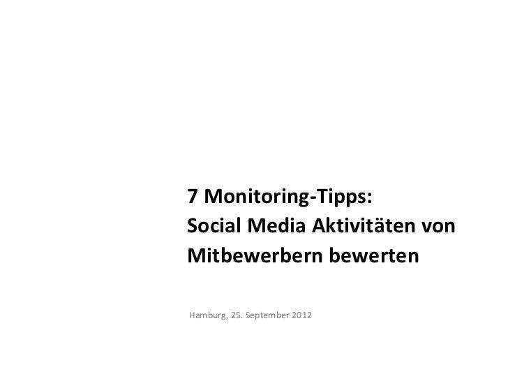 7 Monitoring-Tipps:Social Media Aktivitäten vonMitbewerbern bewertenHamburg, 25. September 2012