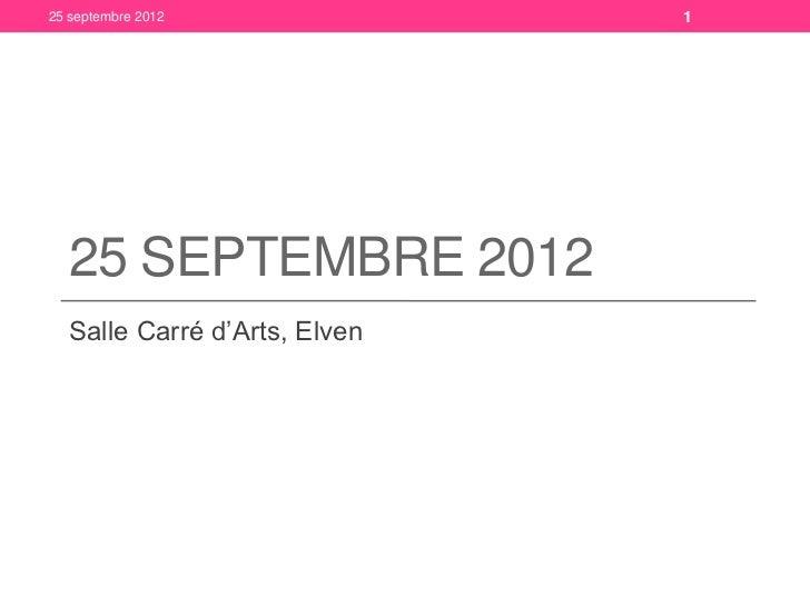 25 septembre 2012             1  25 SEPTEMBRE 2012  Salle Carré d'Arts, Elven