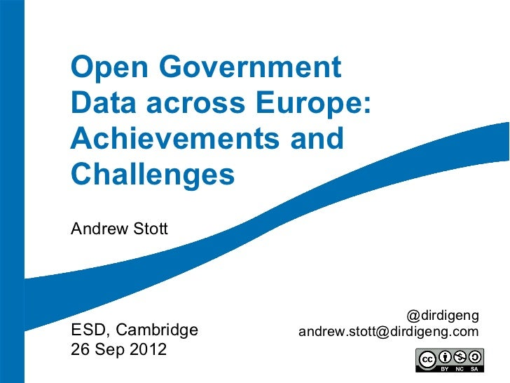 Open GovernmentData across Europe:Achievements andChallengesAndrew Stott                                 @dirdigengESD, Ca...