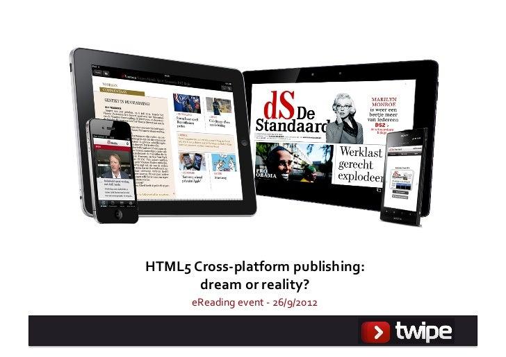 HTML5 Cross-‐platform publishing:           dream or reality?          eReading event -‐ 26/9/2012