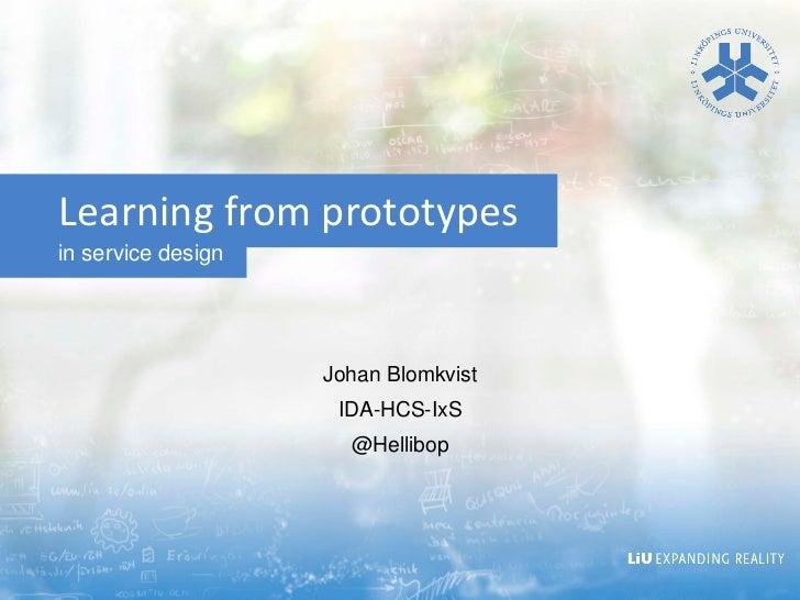 Learning from prototypesin service design                    Johan Blomkvist                     IDA-HCS-IxS              ...