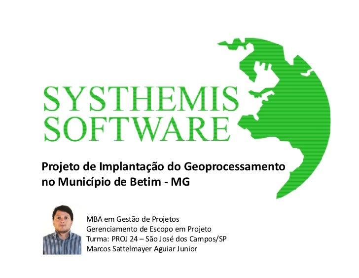 Projeto de Implantação do Geoprocessamentono Município de Betim - MG       MBA em Gestão de Projetos       Gerenciamento d...