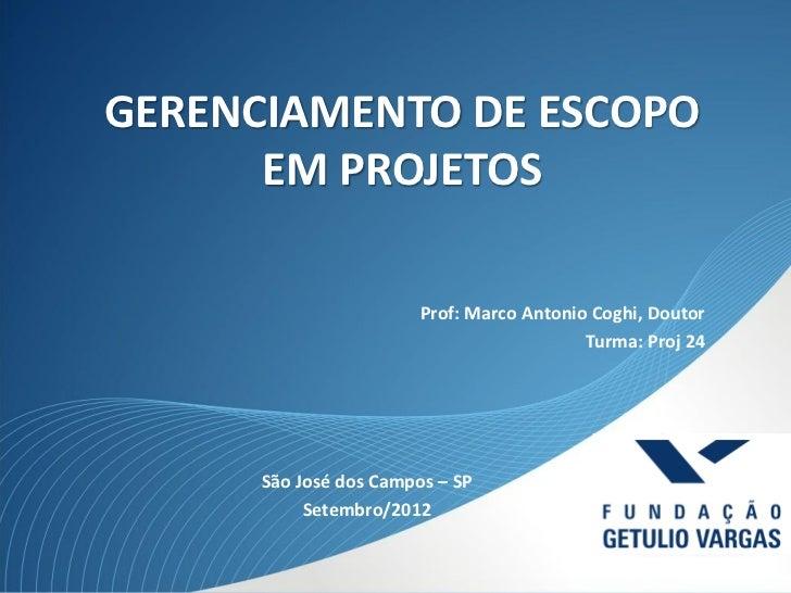 GERENCIAMENTO DE ESCOPO      EM PROJETOS                        Prof: Marco Antonio Coghi, Doutor                         ...
