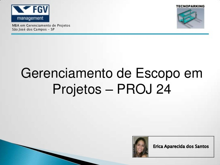 MBA em Gerenciamento de ProjetosSão José dos Campos - SP    Gerenciamento de Escopo em        Projetos – PROJ 24          ...