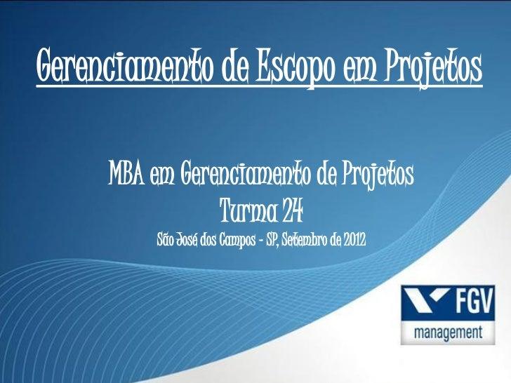 Gerenciamento de Escopo em Projetos     MBA em Gerenciamento de Projetos                Turma 24          São José dos Cam...