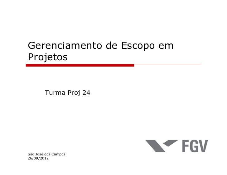 Gerenciamento de Escopo emProjetos        Turma Proj 24São José dos Campos26/09/2012