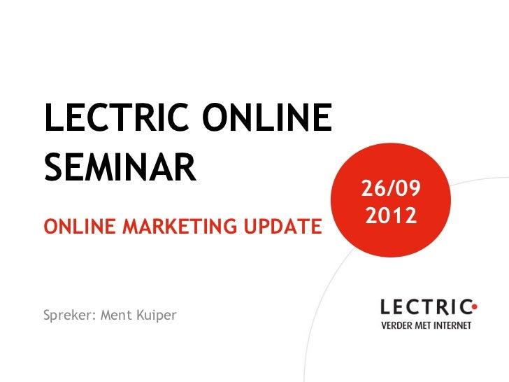 LECTRIC ONLINESEMINAR                   26/09ONLINE MARKETING UPDATE                          2012Spreker: Ment Kuiper