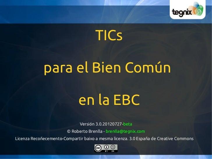 TICs             para el Bien Común                              en la EBC                              Versión 3.0.201207...