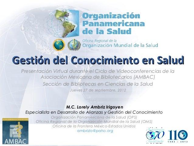 Gestión del Conocimiento en Salud Presentación Virtual durante el Ciclo de Videoconferencias de la         Asociación Mexi...