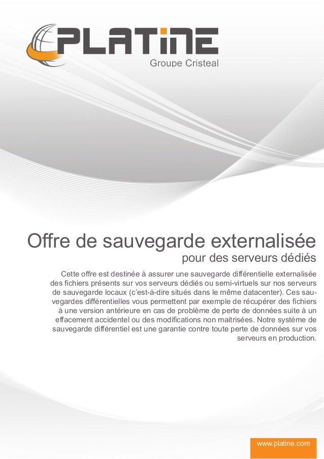 Offre de sauvegarde externalisée                                         pour des serveurs dédiés      Cette offre est des...