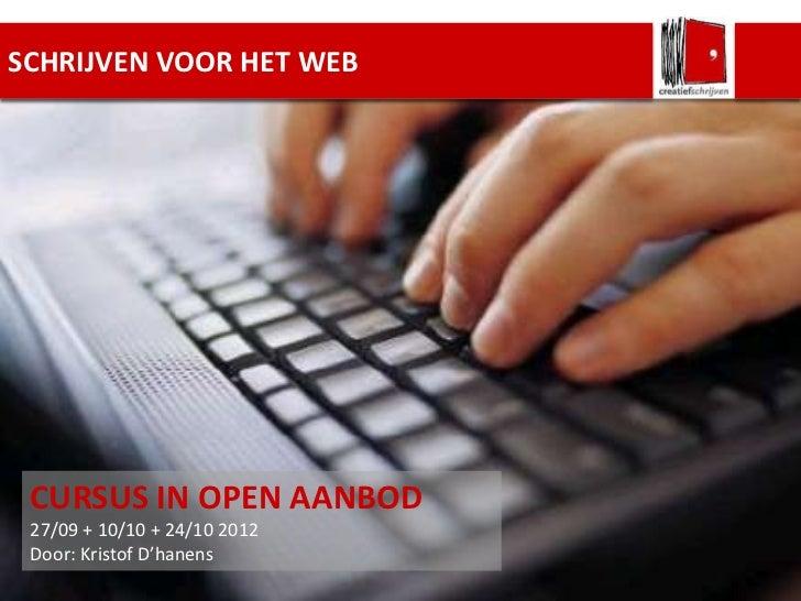 SCHRIJVEN VOOR HET WEB CURSUS IN OPEN AANBOD 27/09 + 10/10 + 24/10 2012 Door: Kristof D'hanens