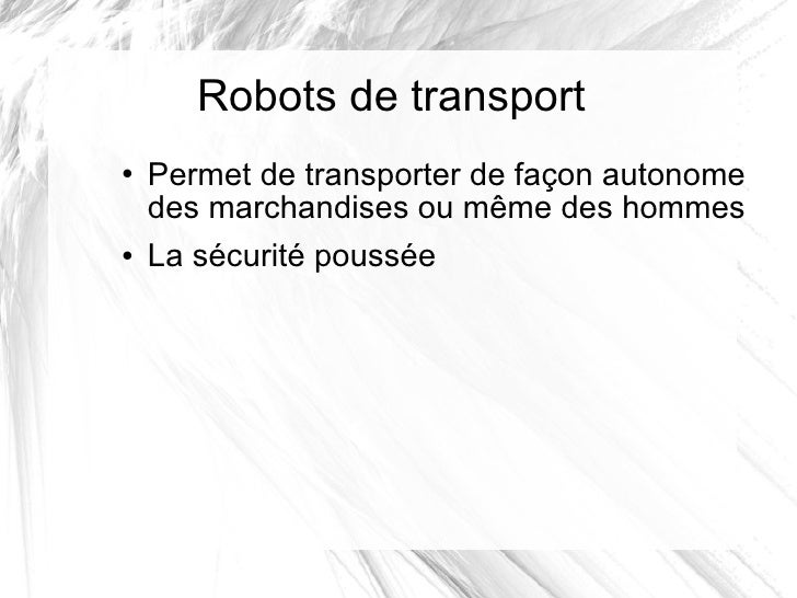 Robots de transport <ul><li>Permet de transporter de façon autonome des marchandises ou même des hommes </li></ul><ul><li>...