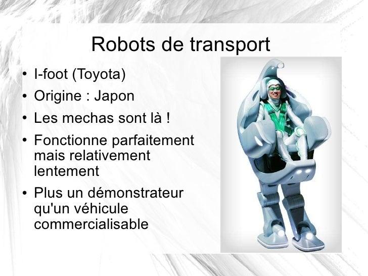 Robots de transport <ul><li>I-foot (Toyota) </li></ul><ul><li>Origine: Japon </li></ul><ul><li>Les mechas sont là! </li>...