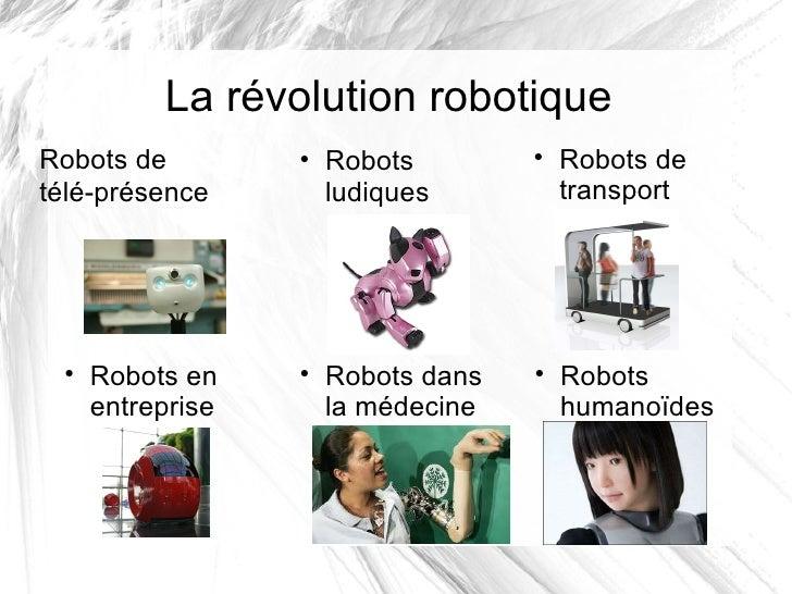 La révolution robotique Robots de télé-présence <ul><li>Robots ludiques </li></ul><ul><li>Robots de transport </li></ul><u...