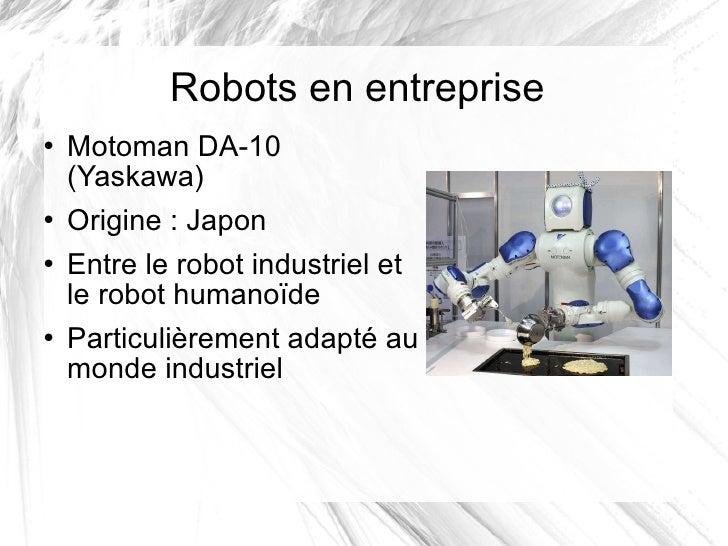 Robots en entreprise <ul><li>Motoman DA-10 (Yaskawa) </li></ul><ul><li>Origine: Japon </li></ul><ul><li>Entre le robot in...