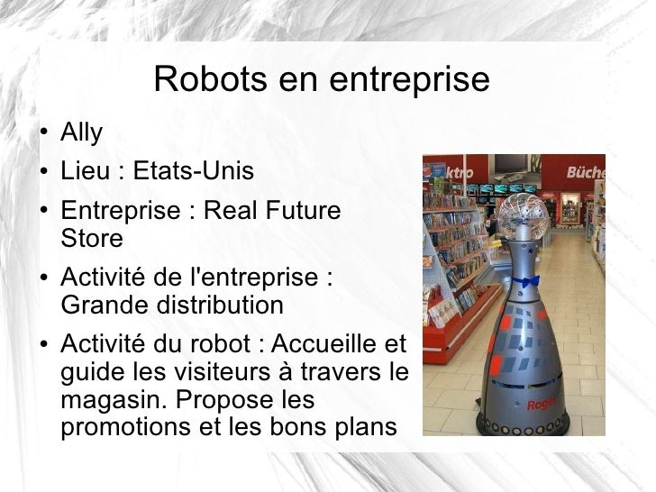 Robots en entreprise <ul><li>Ally </li></ul><ul><li>Lieu: Etats-Unis </li></ul><ul><li>Entreprise: Real Future Store </l...