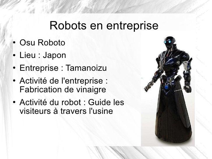 Robots en entreprise <ul><li>Osu Roboto </li></ul><ul><li>Lieu: Japon </li></ul><ul><li>Entreprise: Tamanoizu </li></ul>...