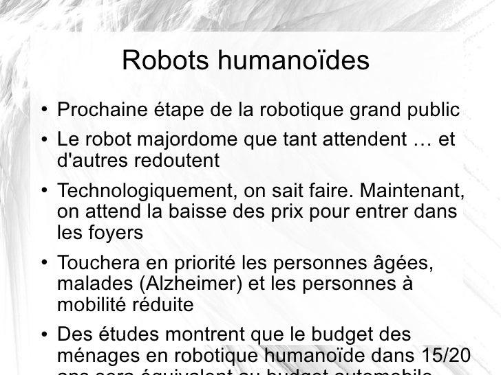 Robots humanoïdes <ul><li>Prochaine étape de la robotique grand public </li></ul><ul><li>Le robot majordome que tant atten...