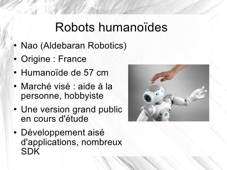 Robots humanoïdes <ul><li>Nao (Aldebaran Robotics) </li></ul><ul><li>Origine: France </li></ul><ul><li>Humanoïde de 57 cm...