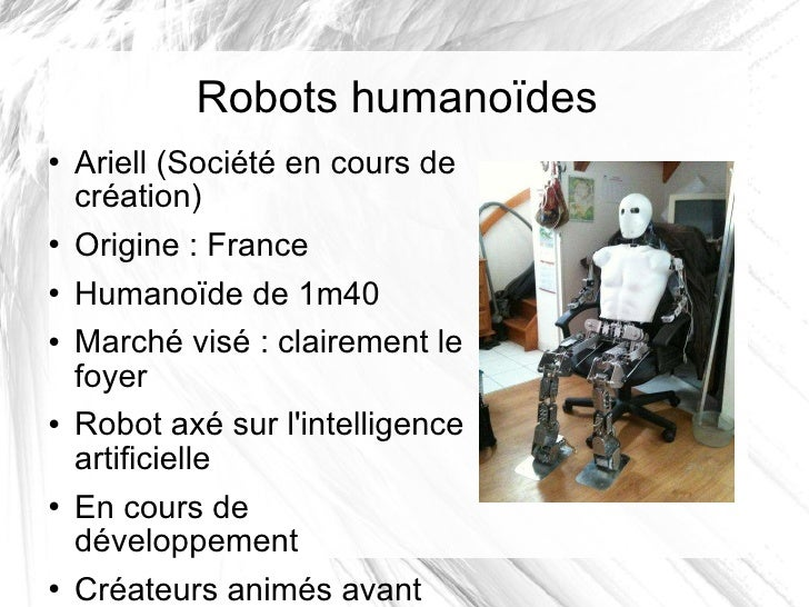 Robots humanoïdes <ul><li>Ariell (Société en cours de création) </li></ul><ul><li>Origine: France </li></ul><ul><li>Human...