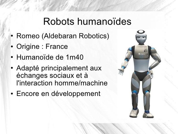 Robots humanoïdes <ul><li>Romeo (Aldebaran Robotics) </li></ul><ul><li>Origine: France </li></ul><ul><li>Humanoïde de 1m4...