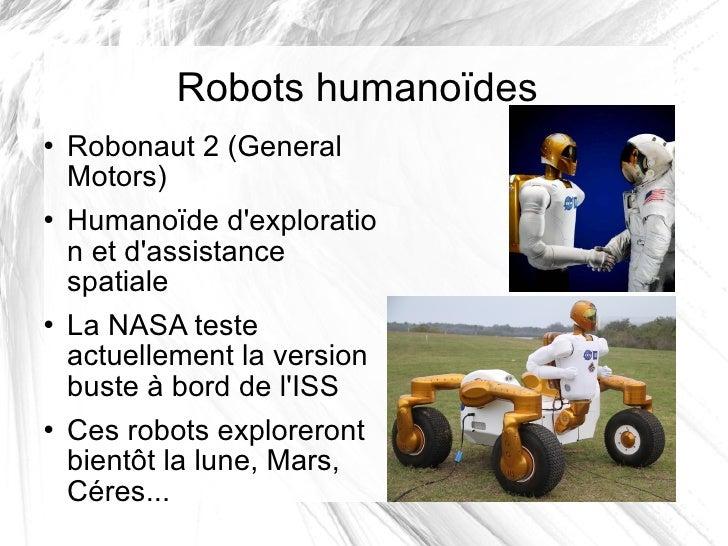 Robots humanoïdes <ul><li>Robonaut 2 (General Motors) </li></ul><ul><li>Humanoïded'exploration et d'assistance spatiale <...