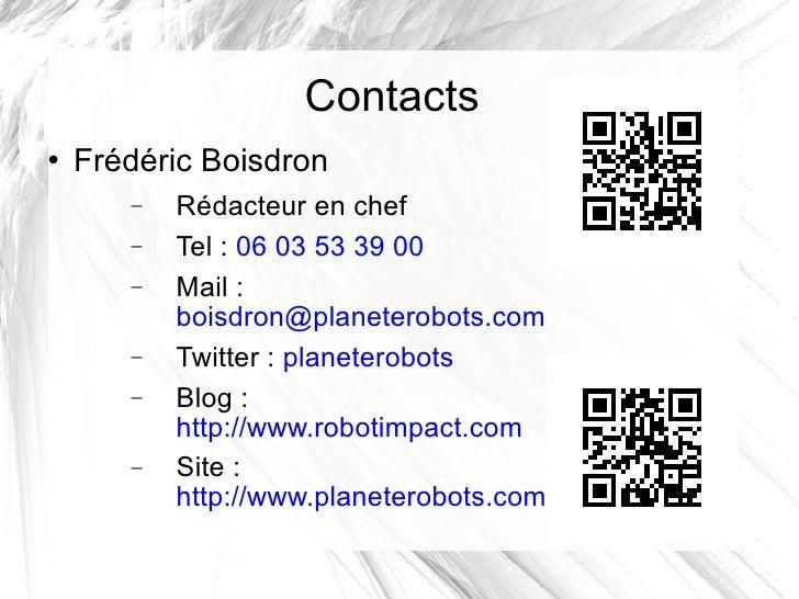 Contacts <ul><li>Frédéric Boisdron </li></ul><ul><ul><li>Rédacteur en chef </li></ul></ul><ul><ul><li>Tel:  06 03 53 39 0...