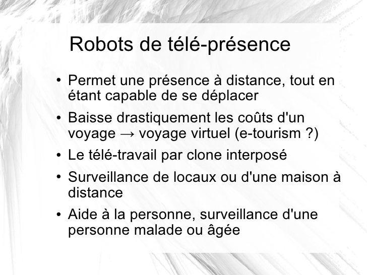 Robots de télé-présence <ul><li>Permet une présence à distance, tout en étant capable de se déplacer </li></ul><ul><li>Bai...