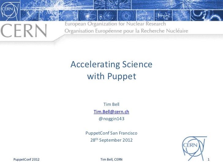 Accelerating Science                     with Puppet                            Tim Bell                        Tim.Bell@c...