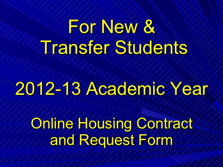 For New &  Transfer Students 2012-13 Academic Year Online Housing Contract and Request Form