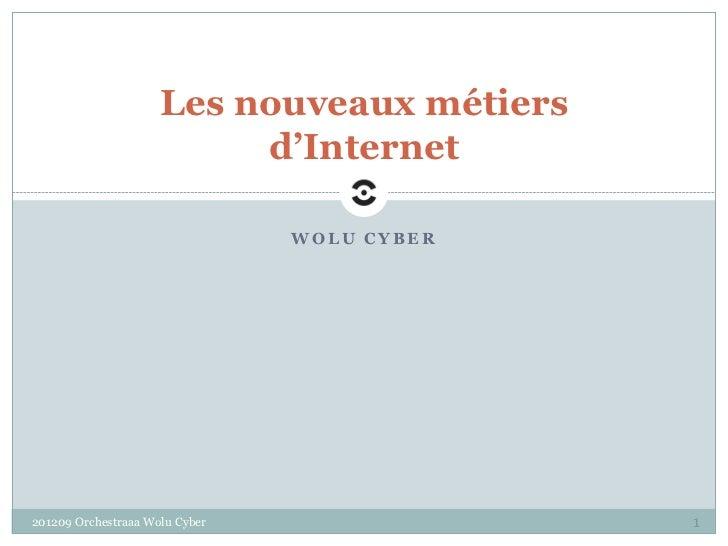 Les nouveaux métiers                          d'Internet                                WOLU CYBER201209 Orchestraaa Wolu ...