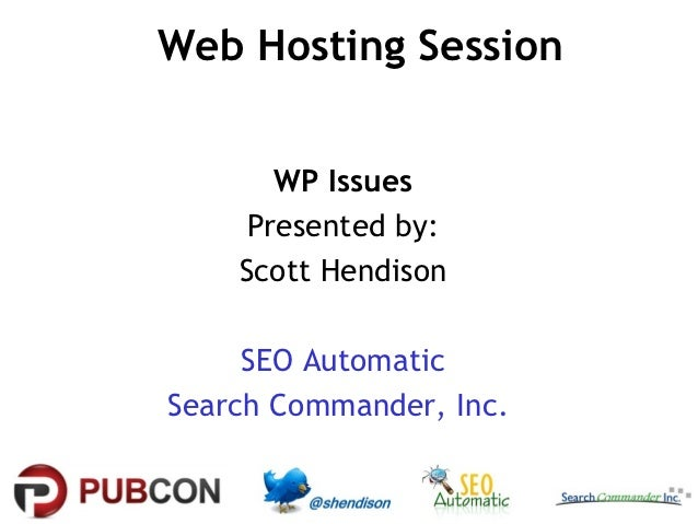 Web Hosting Session      WP Issues    Presented by:    Scott Hendison     SEO AutomaticSearch Commander, Inc.