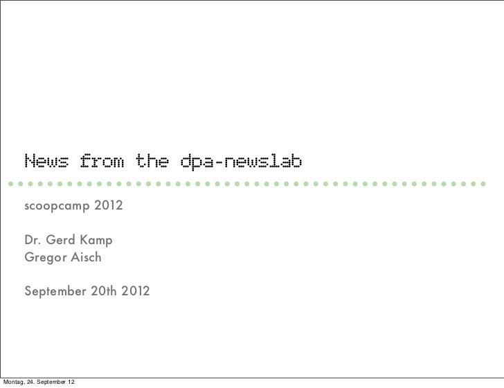 News from the dpa-newslab       scoopcamp 2012       Dr. Gerd Kamp       Gregor Aisch       September 20th 2012Montag, 24....