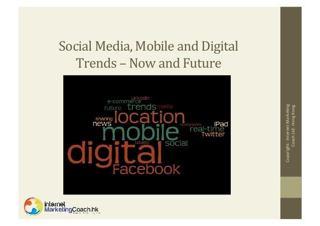 Copyright:    Internet  Marke2ng   Coach  Ltd.  Hong  Kong.    Social  Media,  Mobile  and  Digita...