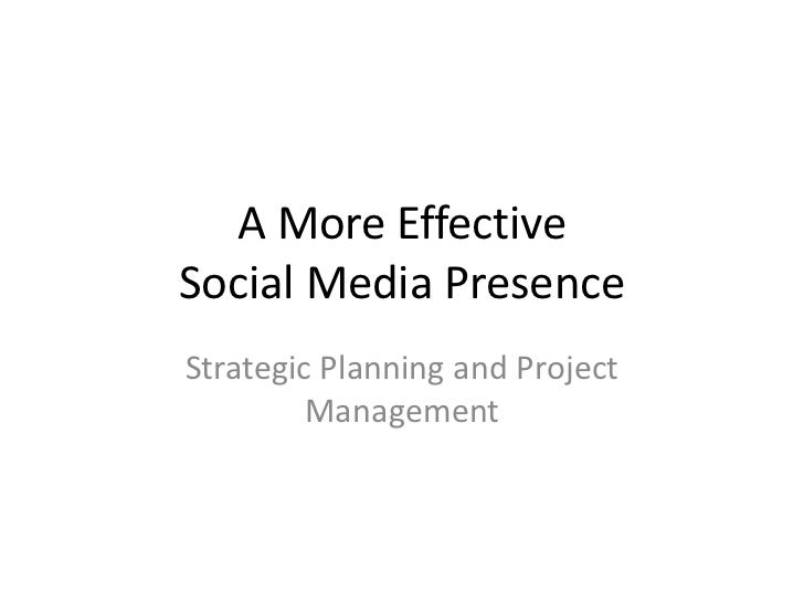A More EffectiveSocial Media PresenceStrategic Planning and Project         Management