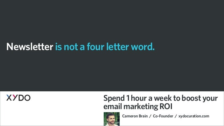 Newsletter is not a four letter word.                        Spend 1 hour a week to boost your                        emai...