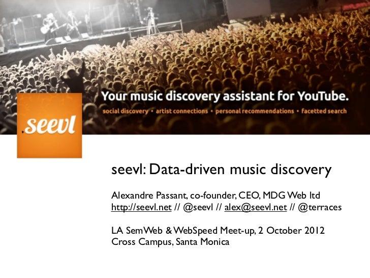 seevl: Data-driven music discoveryAlexandre Passant, co-founder, CEO, MDG Web ltdhttp://seevl.net // @seevl // alex@seevl....