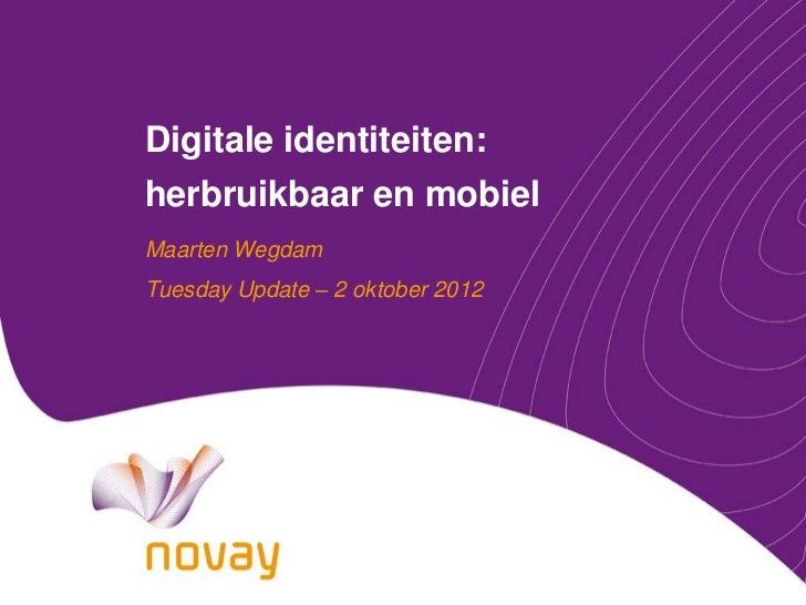 Digitale identiteiten:herbruikbaar en mobielMaarten WegdamTuesday Update – 2 oktober 2012