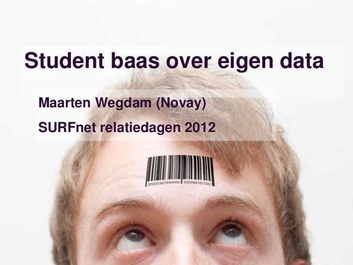 Student baas over eigen data Maarten Wegdam (Novay) SURFnet relatiedagen 2012