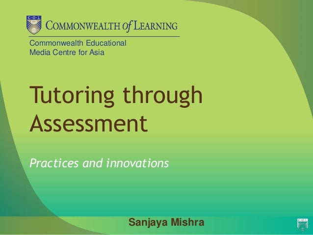 Commonwealth EducationalMedia Centre for AsiaTutoring throughAssessmentPractices and innovations                          ...