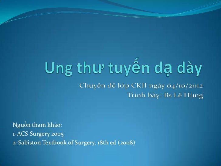 Nguồn tham khảo:1-ACS Surgery 20052-Sabiston Textbook of Surgery, 18th ed (2008)